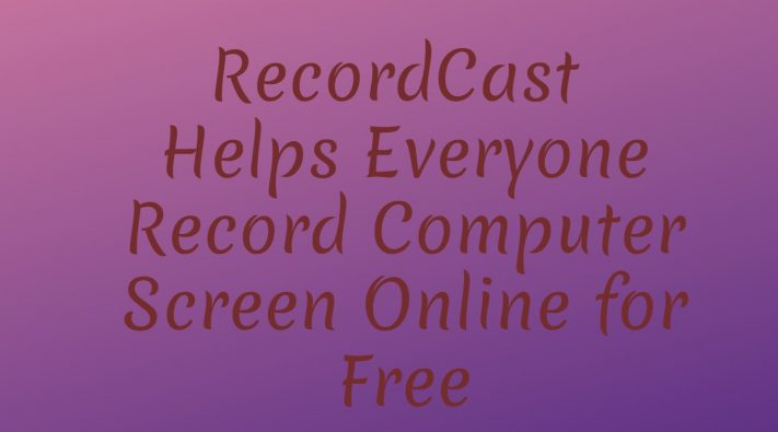 RecordCast Helps Everyone Record Computer Screen Online for Free