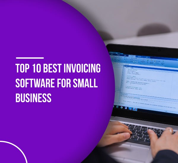 Top 10 Best Invoicing Software for Small Business